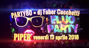 Piper Club Roma Venerdì 13 Aprile 2018 – FLUO PARTY80 djFaberCucchetti