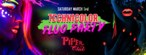 Piper Club Sabato 3 Marzo | Technicolor – Fluo Night